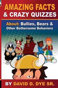 Amazing Facts and Crazy Quizzes: About: Bullies, Bears & Other Bothersome Behaviors
