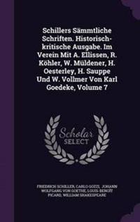 Schillers Sammtliche Schriften. Historisch-Kritische Ausgabe. Im Verein Mit A. Ellissen, R. Kohler, W. Muldener, H. Oesterley, H. Sauppe Und W. Vollmer Von Karl Goedeke, Volume 7