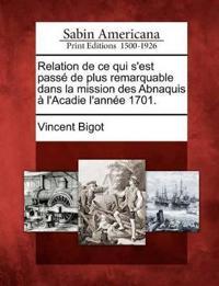 Relation de Ce Qui S'Est Passe de Plus Remarquable Dans La Mission Des Abnaquis A L'Acadie L'Annee 1701.