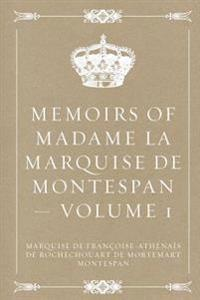 Memoirs of Madame La Marquise de Montespan - Volume 1