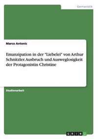 Emanzipation in Der Liebelei Von Arthur Schnitzler. Ausbruch Und Ausweglosigkeit Der Protagonistin Christine