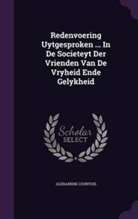 Redenvoering Uytgesproken ... in de Societeyt Der Vrienden Van de Vryheid Ende Gelykheid