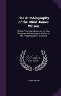 The Autobiography of the Blind James Wilson