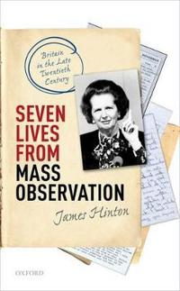 Seven Lives from Mass Observation: Britain in the Late Twentieth Century