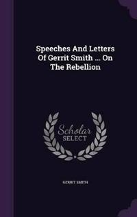 Speeches and Letters of Gerrit Smith ... on the Rebellion