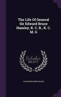 The Life of General Sir Edward Bruce Hamley, K. C. B., K. C. M. G