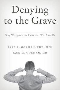 Denying to the Grave: Why We Ignore the Facts That Will Save Us