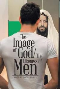 The Image of God/The Likeness of Men