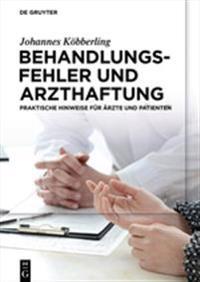 Behandlungsfehler Und Arzthaftung: Praktische Hinweise Fur Arzte Und Patienten