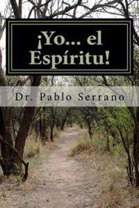 Yo... El Espiritu!: La Psicologia Trascendental Espiritista