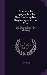 Statistisch-Topographische Beschreibung Des Regierungs-Bezirks Trier