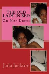 The Old Lady in Bed: On Her Knees