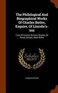 The Philological and Biographical Works of Charles Butler, Esquire, of Lincoln's-Inn