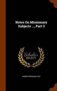 Notes on Missionary Subjects ..., Part 3