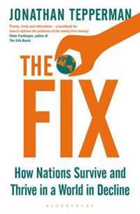 The Fix: How Countries Survive and Thrive in a World in Decline