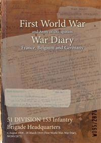 51 DIVISION 153 Infantry Brigade Headquarters : 4 August 1918 - 28 March 1919 (First World War, War Diary, WO95/2875)