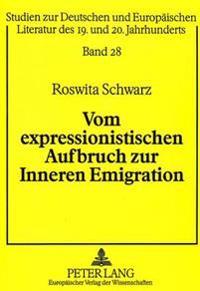 Vom Expressionistischen Aufbruch Zur Inneren Emigration: Guenther Weisenborns Weltanschauliche Und Kuenstlerische Entwicklung in Der Weimarer Republik