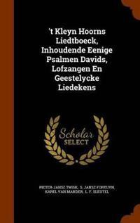 'T Kleyn Hoorns Liedtboeck, Inhoudende Eenige Psalmen Davids, Lofzangen En Geestelycke Liedekens