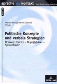 Politische Konzepte Und Verbale Strategien: Brisante Woerter - Begriffsfelder - Sprachbilder