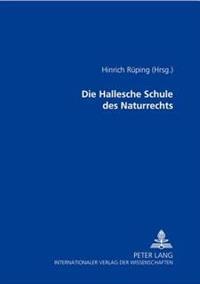 Die Hallesche Schule Des Naturrechts