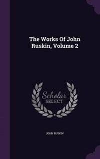 The Works of John Ruskin, Volume 2