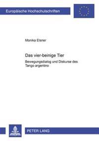 «das Vier-Beinige Tier»: Bewegungsdialog Und Diskurse Des Tango Argentino