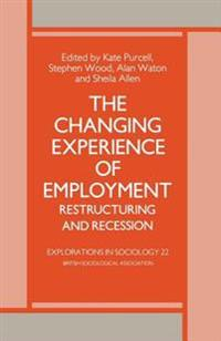 The Changing Experience of Employment: Restructuring and Recession