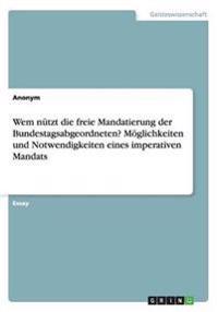 Wem N tzt Die Freie Mandatierung Der Bundestagsabgeordneten? M glichkeiten Und Notwendigkeiten Eines Imperativen Mandats