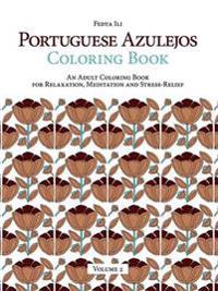 Portuguese Azulejos Coloring Book: an Adult Coloring Book for Relaxation, Meditation and Stress-Relief (Volume 2)