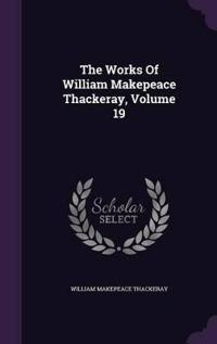 The Works of William Makepeace Thackeray; Volume 19