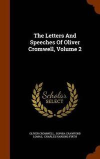 The Letters and Speeches of Oliver Cromwell, Volume 2