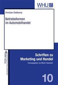 Betriebsformen Im Automobilhandel: Konzeptualisierung Und Empirische Ergebnisse Einer Multiattributiven Praeferenzstrukturmodellierung