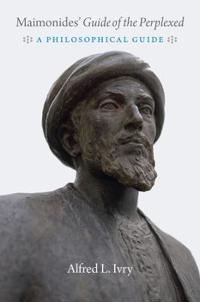"""Maimonides' """"Guide of the Perplexed"""": A Philosophical Guide"""