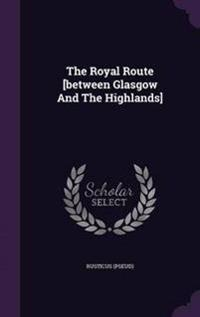 The Royal Route [Between Glasgow and the Highlands]