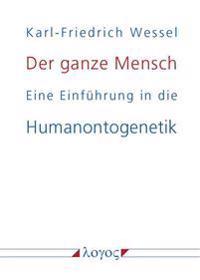 Der Ganze Mensch: Eine Einfuhrung in Die Humanontogenetik Oder Die Biopsychosoziale Einheit Mensch Von Der Konzeption Bis Zum Tode