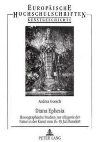 Diana Ephesia: Ikonographische Studien Zur Allegorie Der Natur in Der Kunst Vom 16. - 19. Jahrhundert