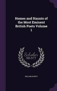 Homes and Haunts of the Most Eminent British Poets; Volume 1