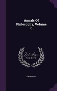 Annals of Philosophy, Volume 6