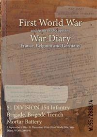 51 DIVISION 154 Infantry Brigade, Brigade Trench Mortar Battery : 3 September 1916 - 31 December 1916 (First World War, War Diary, WO95/2888/4)