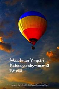 Maailman Ympari Kahdeksankymmenta Paivaa: Around the World in 80 Days (Finnish Edition)