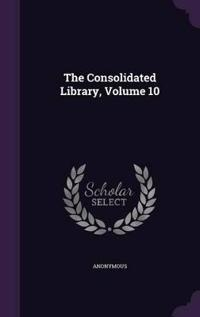 The Consolidated Library, Volume 10