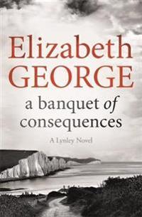 Banquet of consequences - an inspector lynley novel