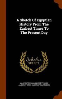 A Sketch of Egyptian History from the Earliest Times to the Present Day