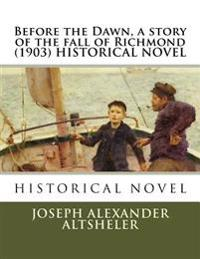 Before the Dawn, a Story of the Fall of Richmond (1903) Historical Novel