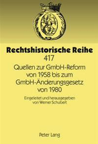 Quellen Zur Gmbh-Reform Von 1958 Bis Zum Gmbh-Aenderungsgesetz Von 1980: Eingeleitet Und Herausgegeben Von Werner Schubert