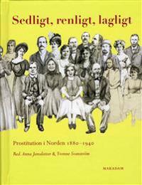 Sedligt, renligt, lagligt : prostitution i Norden 1880-1940