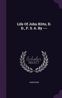 Life of John Kitto, D. D., F. S. A. by ---