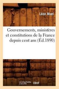 Gouvernements, Minist�res Et Constitutions de la France Depuis Cent ANS (�d.1890)