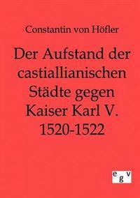 Der Aufstand Der Castillianischen Stadte Gegen Kaiser Karl V. 1520-1522