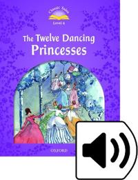 Classic Tales Second Edition: Level 4: The Twelve Dancing Princesses Audio Pack